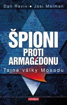 Dan Raviv, Josi Melman: Špioni proti Armagedonu - Tajné války Mosadu cena od 359 Kč