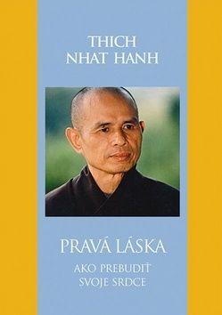 Thich Nhat Hanh: Pravá láska Ako prebudiť svoje srdce cena od 274 Kč