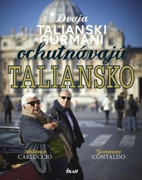 Antonio Carluccio: Dvaja talianski gurmáni ochutnávajú Taliansko cena od 412 Kč