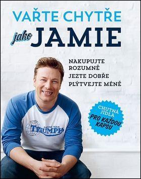 Jamie Oliver: Vařte chytře jako Jamie - Nakupujte rozumně, Jezte dobře, Plýtvejte méně cena od 427 Kč