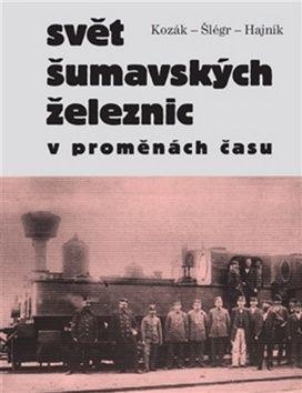 Roman Hajník, Roman Kozák, Vladislav Šlégr: Svět šumavských železnic cena od 269 Kč