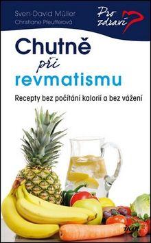 Sven-David Müller, Christiane Pfeufferová: Chutně při revmatismu - Recepty bez počítání kalorií a bez vážení cena od 143 Kč
