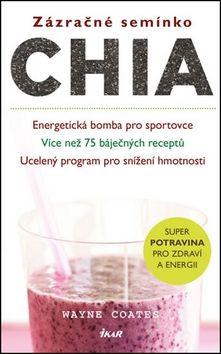 Wayne Coates: Zázračné semínko chia - Energetická bomba pro sportovce; Více než 75 báječných receptů; Ucelený program pro snížení hmotnosti cena od 238 Kč