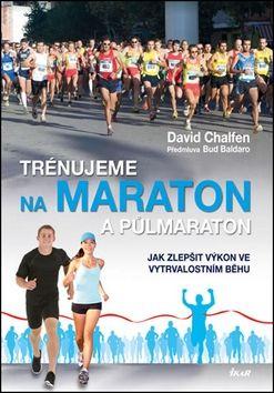 David Chalfen: Trénujeme na maraton a půlmaraton - Jak zlepšit výkon ve vytrvalostním běhu cena od 79 Kč