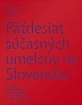 Päťdesiat súčasných umelcov na Slovensku cena od 950 Kč