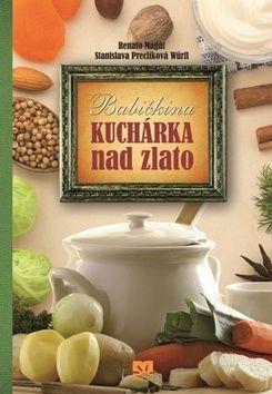 Renato Magát, Stanislava Preclíková Würfl: Babičkina kuchárka nad zlato cena od 311 Kč