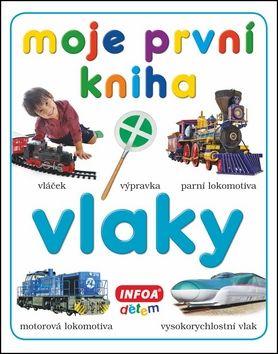 Kolektiv autorů: Moje první kniha - Vlaky cena od 101 Kč
