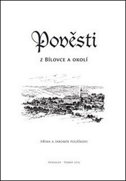 Jaromír Polášek, Jiřina Polášková: Pověsti z Bílovce a okolí cena od 40 Kč