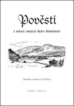 Jaromír Polášek, Jiřina Polášková: Pověsti z kraje okolo řeky Morávky cena od 34 Kč