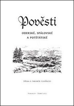 Jaromír Polášek, Jiřina Polášková: Pověsti Oderské, Spálovské a Potštátské cena od 37 Kč