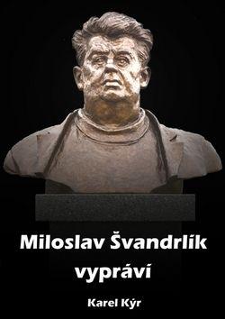 Karel Kýr: Miloslav Švandrlík vypráví cena od 59 Kč