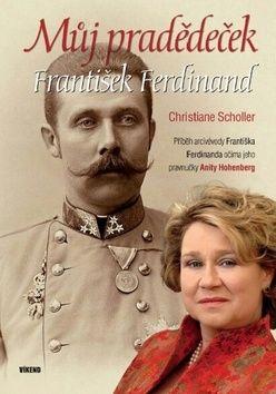 Christiane Scholler, Anita Hohenberg: Můj pradědeček František Ferdinand cena od 228 Kč