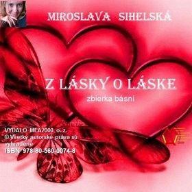 Miroslava Sihelská: Zbierka básní I.- Z lásky o láske cena od 77 Kč