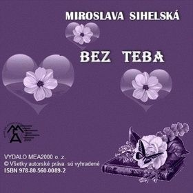Miroslava Sihelská: Zbierka básní - Bez teba cena od 92 Kč