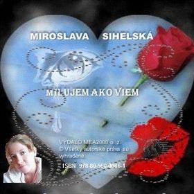 Miroslava Sihelská: Zbierka básní - Milujem ako viem cena od 87 Kč