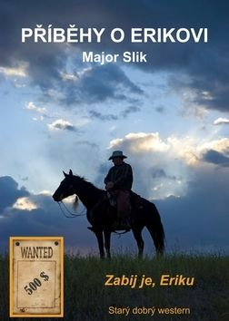 Major Slik: Příběhy o Erikovi - Zabij je, Eriku cena od 69 Kč