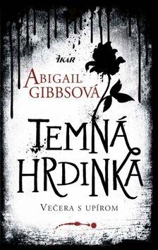 Abigail Gibbs: Temná hrdinka - Večera s upírom cena od 343 Kč
