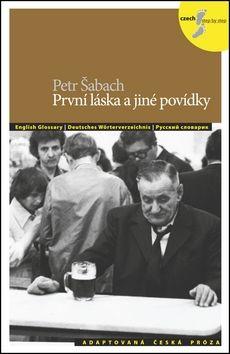 Petra Bulejčíková, Silvie Převrátilová, Petr Šabach: První láska a jiné povídky cena od 140 Kč