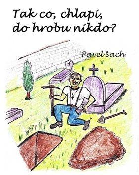 Pavel Šach: Tak co, chlapi, do hrobu nikdo? cena od 79 Kč