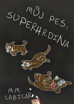 M. M. Cabicar: Můj pes, superhrdina cena od 89 Kč