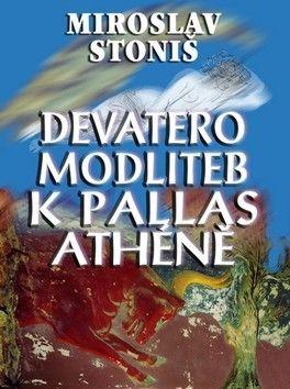 Miroslav Stoniš: Devatero modliteb k Pallas Athéně cena od 97 Kč