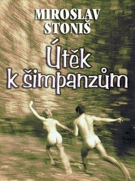 Miroslav Stoniš: Útěk k šimpanzům cena od 97 Kč