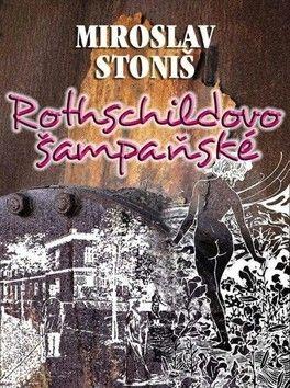 Miroslav Stoniš: Rothschildovo šampaňské cena od 95 Kč