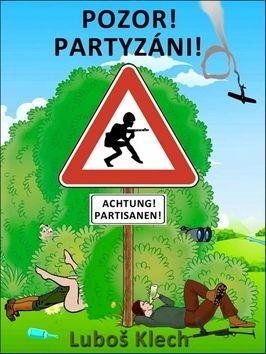 Luboš Klech: POZOR! PARTYZÁNI! cena od 79 Kč