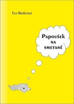Eva Brabcová: Papoušek na smetaně cena od 0 Kč