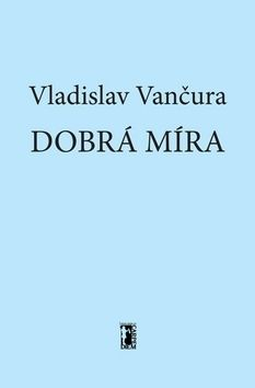 Vladislav Vančura: Dobrá míra cena od 49 Kč
