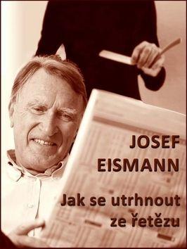 Josef Eismann: Jak se utrhnout ze řetězu cena od 69 Kč