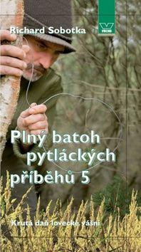 Richard Sobotka: Plný batoh pytláckých příběhů V - Krutá daň lovecké vášni cena od 155 Kč