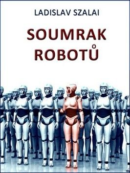 Ladislav Szalai: Soumrak robotů cena od 69 Kč