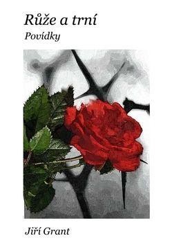 Jiří Grant: Růže a trní cena od 99 Kč