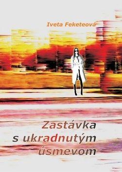 Iveta Feketeová: Zastávka s ukradnutým úsmevom cena od 72 Kč