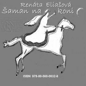 Renáta Eliašová: Šaman na koni cena od 97 Kč