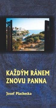 Josef Plachetka: Každým ránem znovu panna cena od 70 Kč