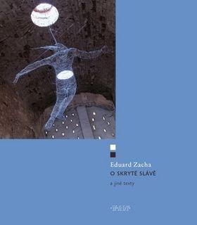 Eduard Zacha: O skryté slávě a jiné texty cena od 79 Kč