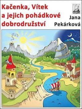 Jana Pekárková: Kačenka, Vítek a jejich pohádkové dobrod cena od 49 Kč
