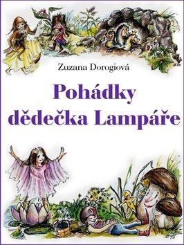 Zuzana Dorogiová: Pohádky dědečka Lampáře cena od 69 Kč