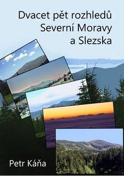 Petr Káňa: Dvacet pět rozhledů Severní Moravy a Sle cena od 99 Kč
