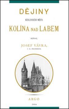 Josef Vávra: Dějiny královského města Kolína nad Labem 1. cena od 171 Kč