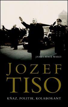 Ward James Mace: Jozef Tiso Kněz, politik, kolaborant cena od 399 Kč