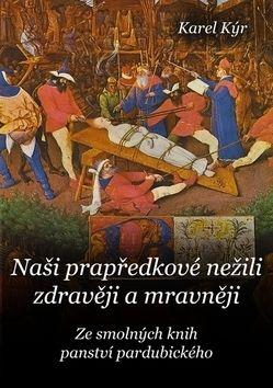 Karel Kýr: Naši prapředkové nežili zdravěji a mravn cena od 79 Kč