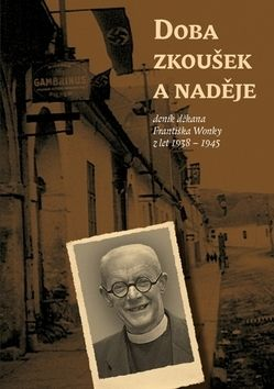 František Wonka: Doba zkoušek a naděje (deník děkana Fran cena od 119 Kč