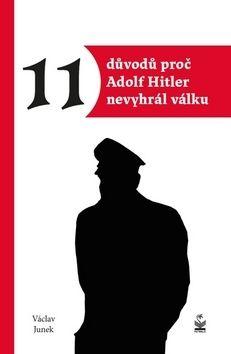 Václav Junek: 11 důvodů proč Hitler nevyhrál válku cena od 135 Kč