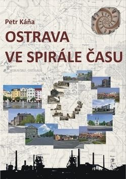 Petr Káňa: Ostrava ve spirále času cena od 99 Kč