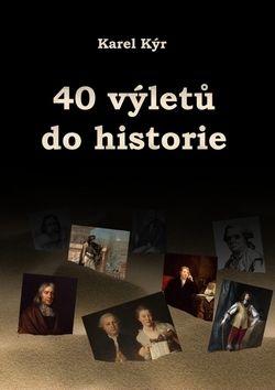 Karel Kýr: 40 výletů do historie cena od 89 Kč