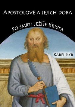 Karel Kýr: Apoštolové a jejich doba cena od 89 Kč