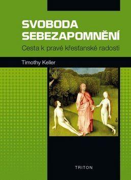 Timothy Keller: Svoboda sebezapomnění - Cesta k pravé křesťanské radosti cena od 40 Kč